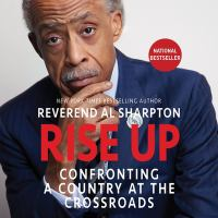 Rise up by Reverend Al Sharpton ; foreword by Michael Eric Dyson.