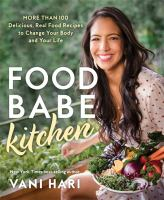 Food babe kitchen : more than 100 delicious, real food recipes to change your body and your life Book cover