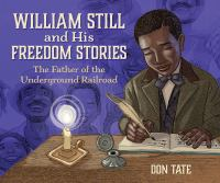 William Still and his freedom stories : the father of the underground railroad Book cover