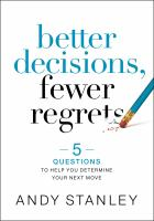 Better decisions, fewer regrets : 5 questions to help you determine your next move Book cover