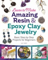 Learn to make amazing resin & epoxy clay jewelry : basic step-by-step projects for beginners Book cover
