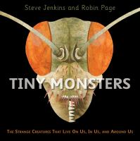 Tiny monsters : the strange creatures that live on us, in us, and around us  Cover Image
