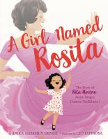 A girl named Rosita : the story of Rita Moreno: actor, singer, dancer, trailblazer! Book cover