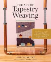 The art of tapestry weaving : a complete guide to mastering the techniques for making images with yarn  Cover Image