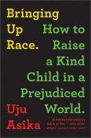 Bringing up race : how to raise a kind child in a prejudiced world Book cover