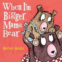 When I'm bigger, Mama Bear Book cover