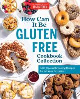 How can it be gluten free cookbook collection : 350+ groundbreaking recipes for all your favorite foods. Cover Image