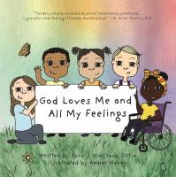God loves me and all my feelings by written by Tara J. Vincross, DMin ; illustrated by Amber Haney.