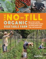 The no-till organic vegetable farm : how to start and run a profitable market garden that builds health in soil, crops, and communities Book cover