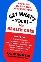 Get what's yours for healthcare : how to get the best care at the right price  Cover Image