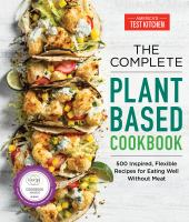 The complete book of plant-based cooking : 500 inspired, flexible recipes for eating well without meat  Cover Image