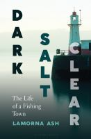 Dark, salt, clear : the life of a fishing town Book cover