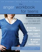 The anger workbook for teens : activities to help you deal with anger and frustration