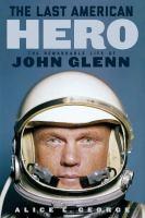The last American hero : the remarkable life of John Glenn Book cover