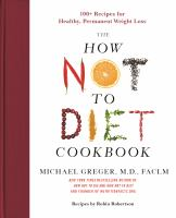 The how not to diet cookbook : 100+ recipes for healthy, permanent weight loss Book cover
