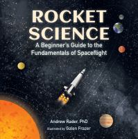 Rocket science : a beginner's guide to the fundamentals of spaceflight  Cover Image