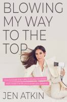 Blowing my way to the top : how to break the rules, find your purpose, and create the life and career you deserve Book cover