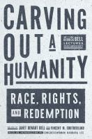 Carving out a humanity : race, rights, and redemption Book cover