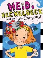 Heidi Heckelbeck and the hair emergency! by by Wanda Coven ; illustrated by Priscilla Burris.