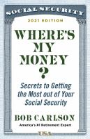 Where's my money : secrets to getting the most out of your social security Book cover