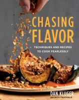 Chasing flavor : techniques and recipes to cook fearlessly  Cover Image