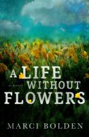 A life without flowers : a novel  Cover Image