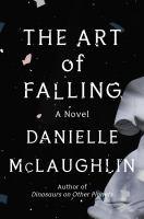 The art of falling : a novel  Cover Image