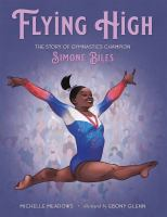 Flying high : the story of gymnastics champion Simone Biles  Cover Image