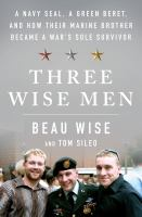 Three wise men : a Navy Seal, a Green Beret, and how their Marine brother became a war's sole survivor Book cover