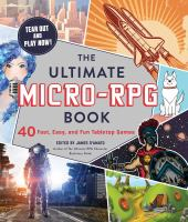 The ultimate micro-RPG book : 40 fast, easy, and fun tabletop games Book cover