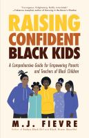 Raising confident Black kids : a comprehensive guide for empowering parents and teachers of Black children Book cover