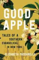 Good apple : tales of a southern evangelical in New York Book cover