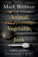 Animal, vegetable, junk : a history of food, from sustainable to suicidal Book cover