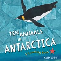 Ten animals in Antarctica : a counting book Book cover