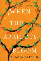 When the apricots bloom : a novel Book cover
