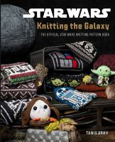 Knitting the galaxy : the official Star Wars knitting pattern book Book cover