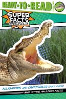 Alligators and crocodiles can't chew! : and other amazing facts Book cover