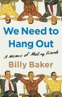 We need to hang out : a memoir of making friends Book cover