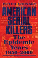 American serial killers : the epidemic years 1950-2000 Book cover