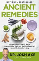 Ancient remedies : secrets to healing with herbs, essential oils, CBD, and the most poerful natural medicine in history Book cover