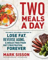 Two meals a day : the simple sustainable strategy to lose fat, reverse aging, & break free from diet frustration forever Book cover