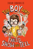 The boy who failed show and tell by by Jordan Sonnenblick ; [illustrations by Marta Kissi].