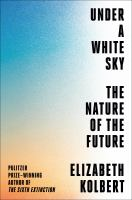 Under a white sky : the nature of the future Book cover
