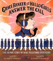 Grace Banker and her Hello Girls answer the call : the heroic story of WWI telephone operators Book cover