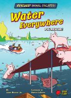 Water everywhere : pig rescue! Book cover