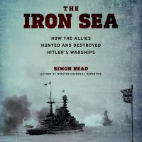 The iron sea : how the Alliea hunted and destroyed Hitler's warships Book cover