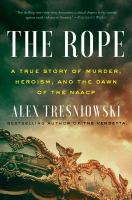 The rope : a true story of murder, heroism, and the dawn of the NAACP  Cover Image