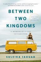 Between two kingdoms : a memoir of a life interrupted Book cover