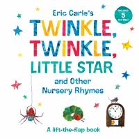Eric Carle's Twinkle, twinkle, little star : and other nursery rhymes : a lift-the-flap book. Cover Image