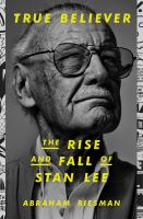 True believer : the rise and fall of Stan Lee Book cover
